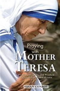 Praying with Mother Teresa: Prayers, Insights, and Wisdom of Saint Teresa of Calcutta
