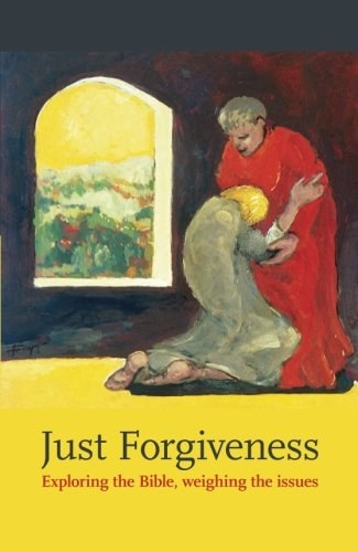 Just Forgiveness: Exploring the Bible, Weighing the Issues