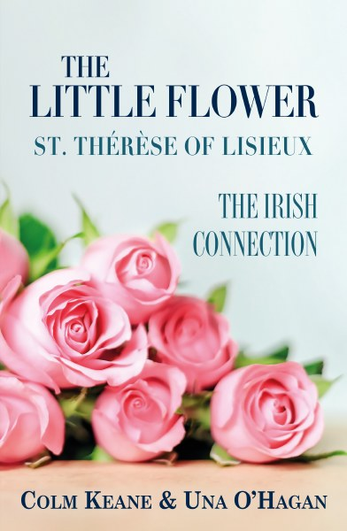 The Little Flower St Therese of Lisieux The Irish Connection