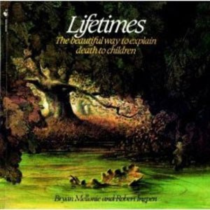 Lifetimes: The Beautiful Way to Explain Death to Children