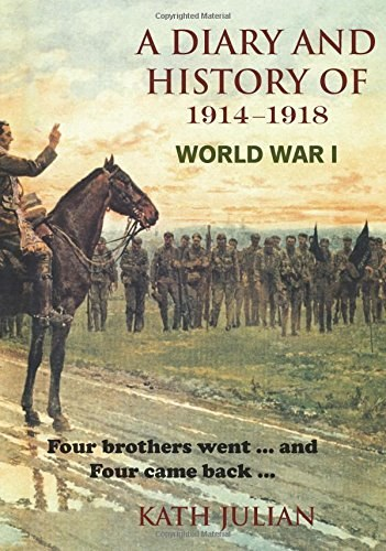 A Diary and History of 1914-1918. World War I : Four Brothers Went and Four Came Back