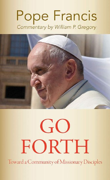 Go Forth: Toward a Community of Missionary Disciples (American Society of Missiology Series)