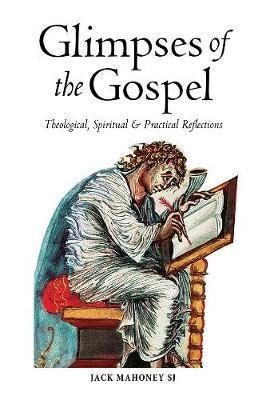 Glimpses of the Gospel : Theological, Spiritual and Practical Reflections