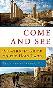 Come and See A Catholic Guide to the Holy Land