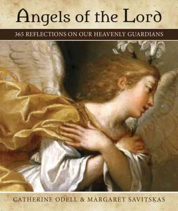 Angels of the Lord : 365 Reflections on Our Heavenly Guardians