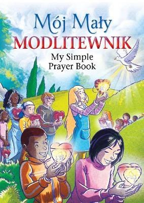 Moj Maly Modlitewnik: My Simple Prayer Book