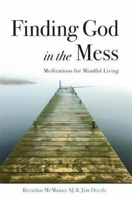 Finding God in the Mess: Meditations for Mindful Living