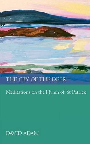 The Cry of the Deer: Meditations on the Hymn of St Patrick