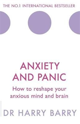 Anxiety and Panic How to Reshape Your Anxious Mind
