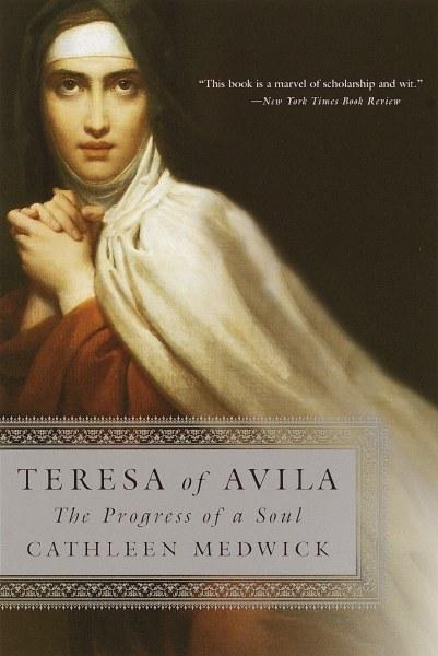 Teresa of Avila: The Progress of a Soul