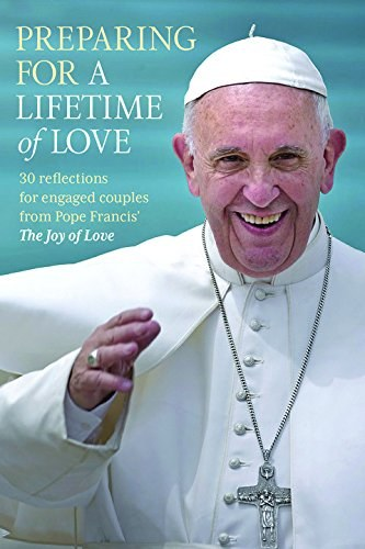 Preparing for a Lifetime of Love: 30 Reflections for Engaged Couples from Pope Francis' the Joy of Lov