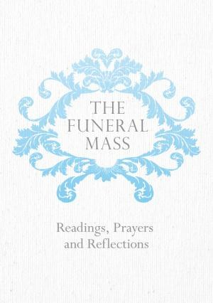 The Funeral Mass: Readings, Prayers and Reflection