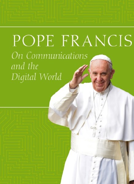 Pope Francis On Communications  The Digital World