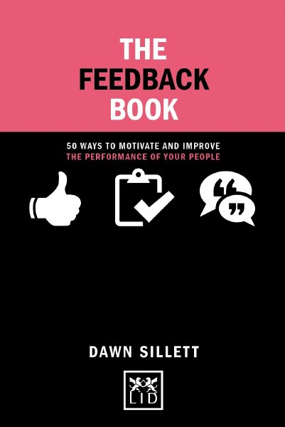 The Feedback Book: 50 Ways to Motivate and Improve the Performance of Your People (Concise Advice)