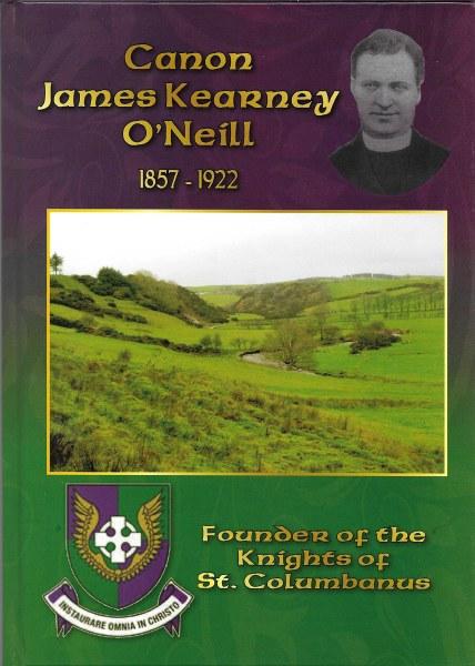 CANON JAMES KEARNEY O'NEILL 1857-1922 FOUNDER OF THE KNIGHTS OF ST.COLUMBANUS