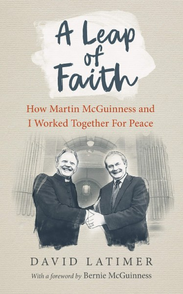 A Leap of Faith: How Martin McGuinness and I worked together for peace