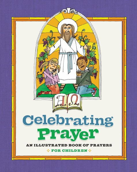 Celebrating Prayer: Illustrated Book of Prayers fo