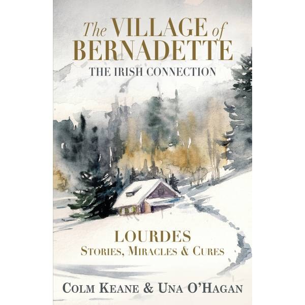 The Village of Bernadette: Lourdes - Miracles, Stories and Cures : The Irish Connection