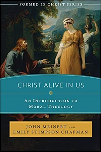 Christ Alive in Us An Intro to Moral Theology