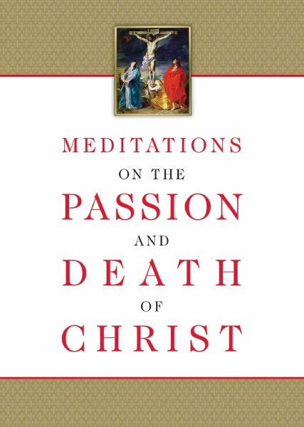 Meditations on the Passion and Death of Christ