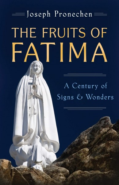 Fruits of Fatima A Century of Signs and Wonders