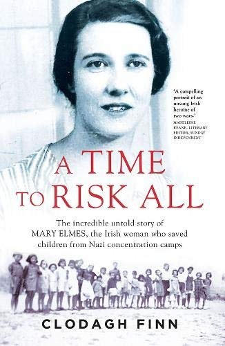 A Time to Risk All The Story of Mary Elmes