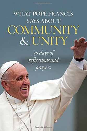 What Pope Francis Says About Community & Unity