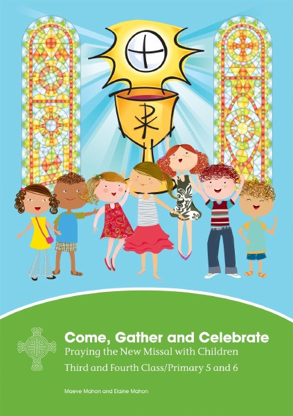 Come, Gather and Celebrate 3rd & 4th  Class: Praying the New Missal with Children