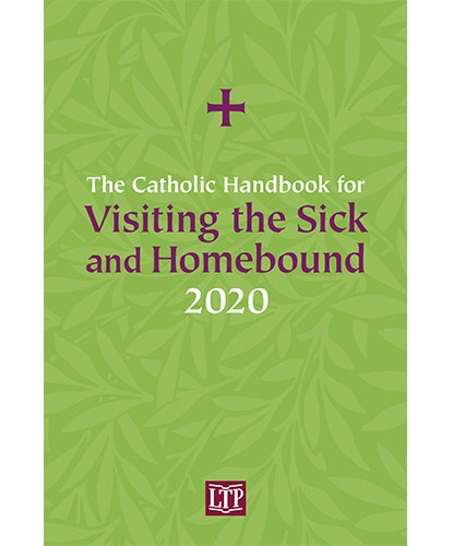2020 The Catholic Handbook for Visiting the Sick and Homebound
