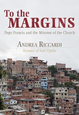 To the Margins : Pope Francis and the Mission of the Church