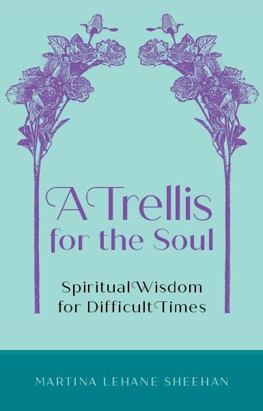 A Trellis for the Soul Spiritual Wisdom for