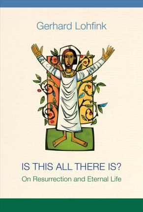 Is This All There Is? On Resurrection and Eternal Life