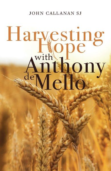 Harvesting Hope with Anthony de Mello
