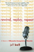 Rewind, Replay, Repeat: A Memoir of Obsessive Compulsive Disorder