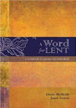A Word for Lent A Workbook for Groups and Individu