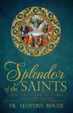 Splendor of the Saints: How they Dazzle the World