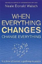 When Everything Changes, Change Everything : In a time of turmoil, a pathway to peace