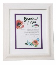 Life Because I Care Framed Print  10 x 8
