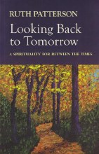 Looking Back to Tomorrow: A Spirituality for Between the Times