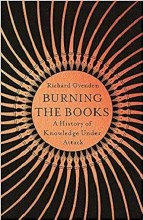 Burning the Books A History of Knowledge Under Att