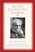 Albert Schweitzer Essential Writings