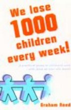 We lose 1000 Children every Week