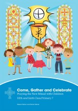 Come, Gather and Celebrate 5th & 6th Class: Praying the New Missal with Children