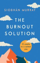 The Burnout Solution 12 Weeks to a Calmer You