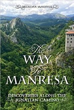 The Way to Manresa Discoveries Along the Ignatian