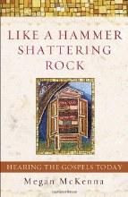Like a Hammer Shattering Rock: Hearing the Gospels