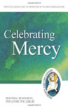 Celebrating Mercy: Pastoral Resources for Living the Jubilee