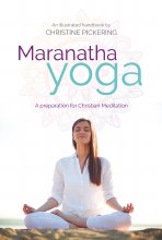 Maranatha Yoga : A Preparation for Christian Meditation