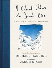 A Cloud Where the Birds Rise A Book About Love and