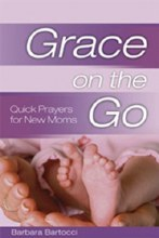 Grace on the Go: Quick Prayers for New Moms